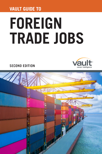 Vault Guide to Foreign Trade Jobs, Second Edition