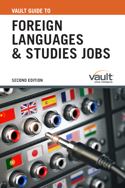 Vault Guide to Foreign Languages and Studies Jobs, Second Edition