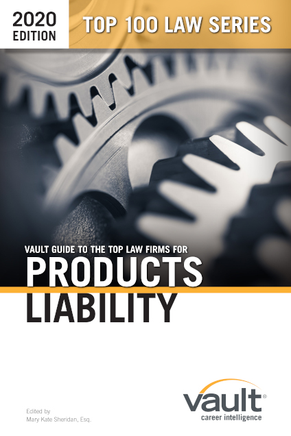 Vault Guide to the Top Law Firms for Products Liability, 2020 Edition