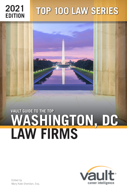 Vault Guide to the Top Washington, DC Law Firms, 2021 Edition