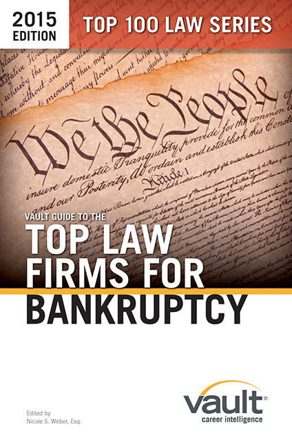 Vault Guide to the Top Law Firms for Bankruptcy, 2015 Edition