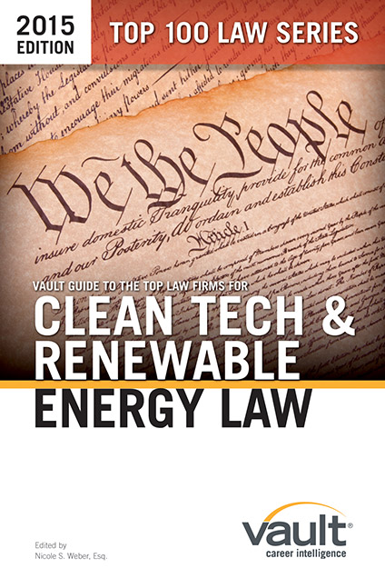 Vault Guide to the Top Law Firms for Clean Tech and Renewable Energy Law, 2015 Edition