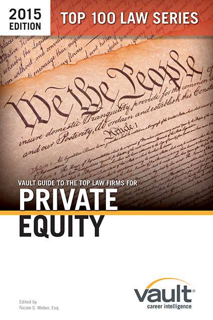 Vault Guide to the Top Law Firms for Private Equity, 2015 Edition