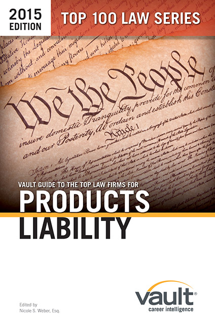 Vault Guide to the Top Law Firms for Products Liability, 2015 Edition