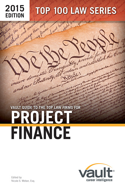 Vault Guide to the Top Law Firms for Project Finance, 2015 Edition