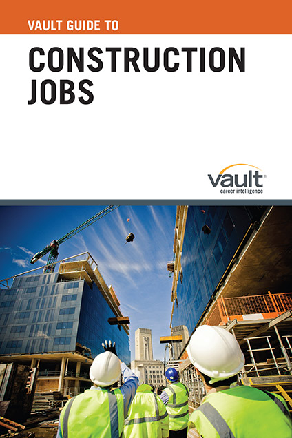 Vault Guide to Construction Jobs