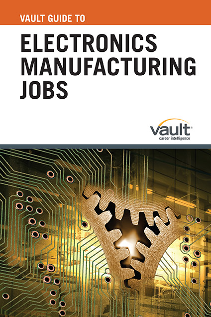 Vault Guide to Electronics Manufacturing Jobs