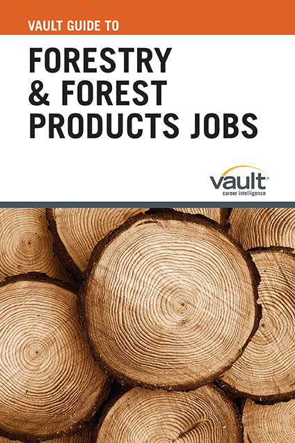 Vault Guide to Forestry and Forest Products Jobs