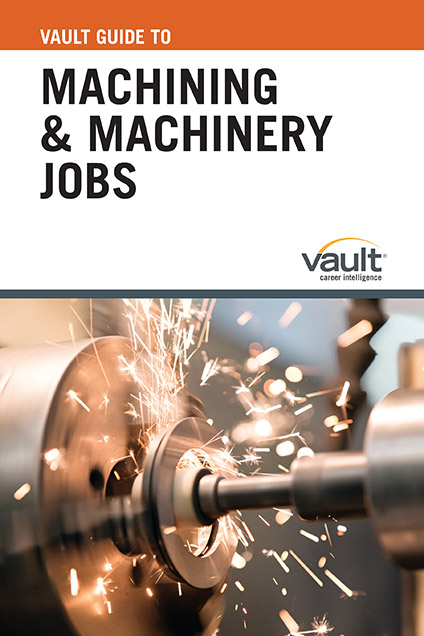 Vault Guide to Machining and Machinery Jobs