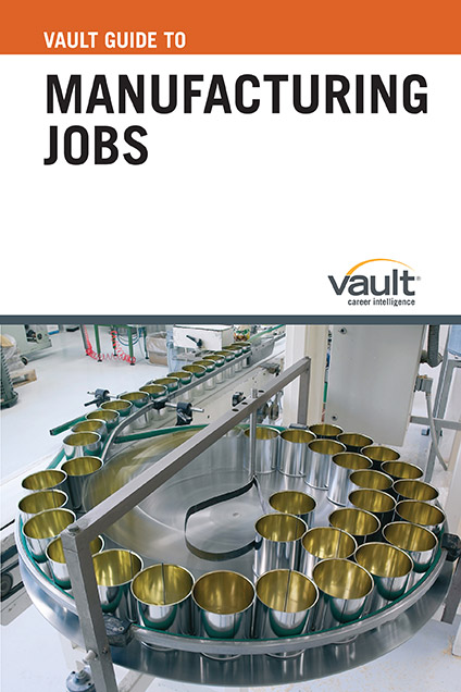 Vault Guide to Manufacturing Jobs