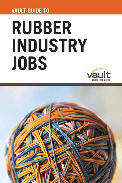 Vault Guide to Rubber Industry Jobs