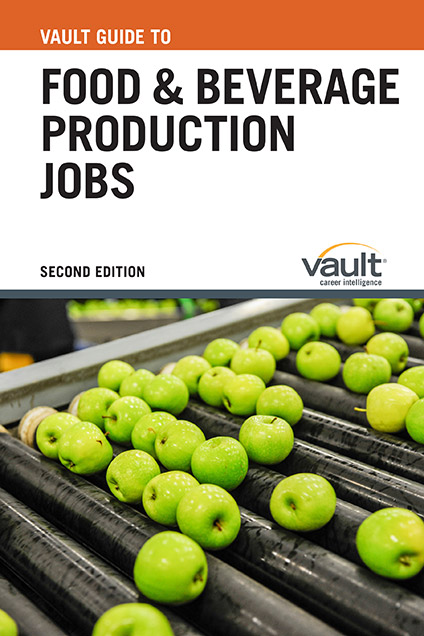 Vault Guide to Food and Beverage Production Jobs, Second Edition