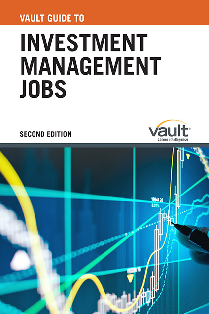 Vault Guide to Investment Management Jobs, Second Edition